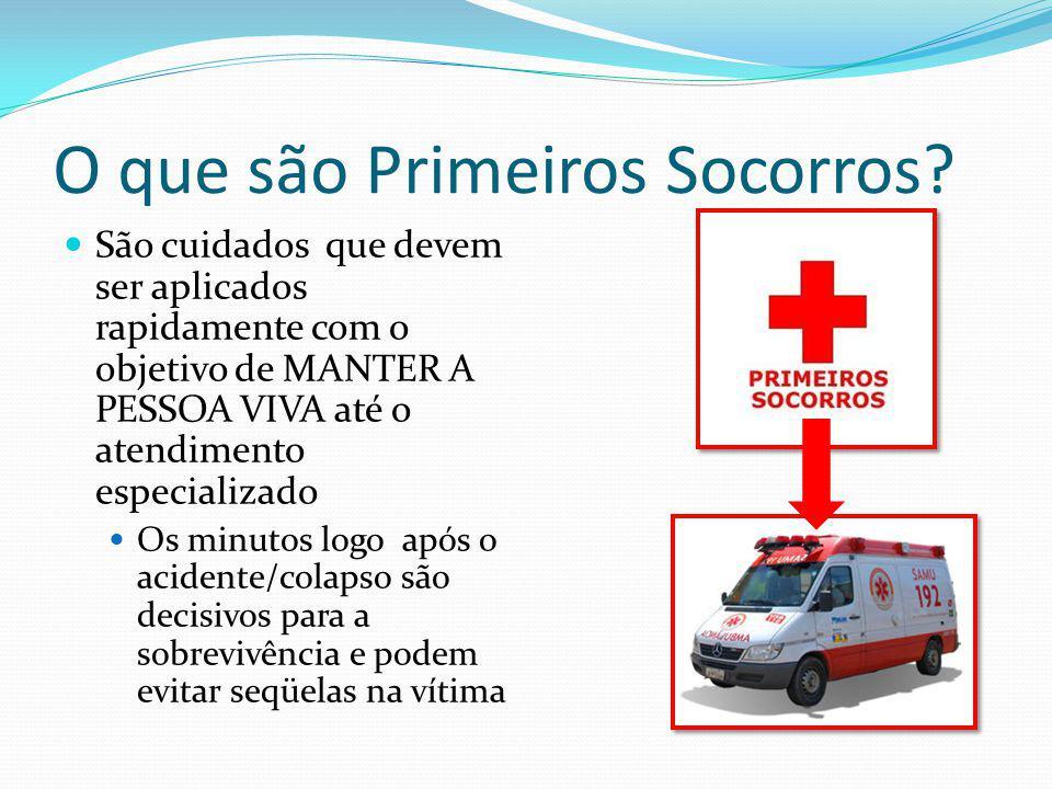 O que são Primeiros Socorros? São cuidados que devem ser aplicados rapidamente com o objetivo de MANTER A PESSOA VIVA até o atendimento especializado