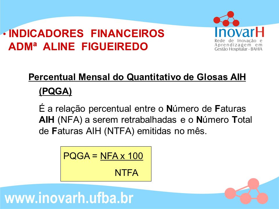 Percentual Mensal do Quantitativo de Glosas AIH (PQGA) É a relação percentual entre o Número de Faturas AIH (NFA) a serem retrabalhadas e o Número Tot