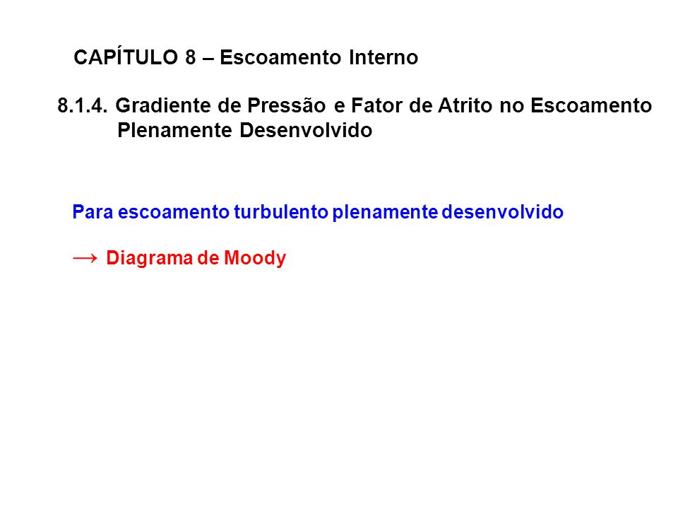 CAPÍTULO 8 – Escoamento Interno 8.1.4.