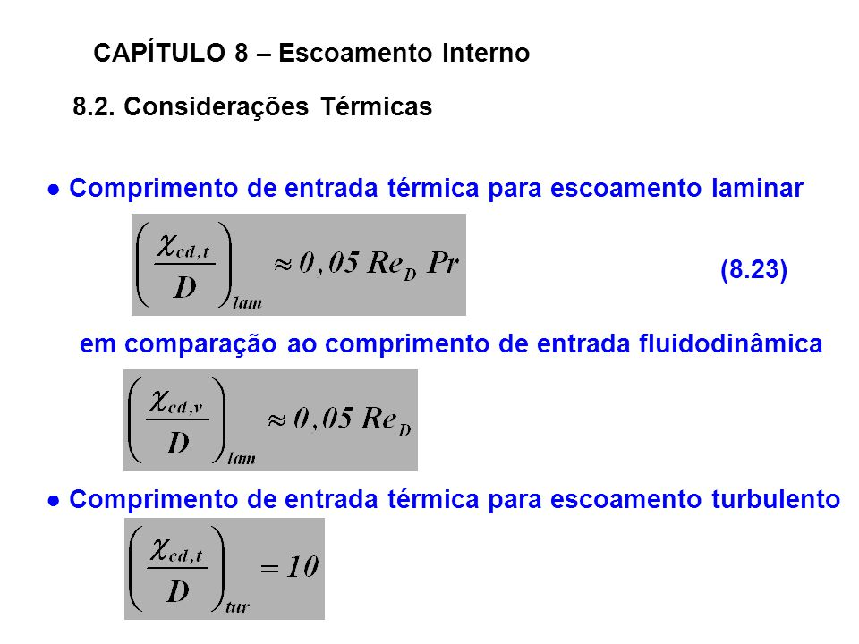 8.2. Considerações Térmicas CAPÍTULO 8 – Escoamento Interno Comprimento de entrada térmica para escoamento laminar (8.23) em comparação ao comprimento