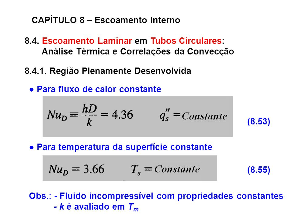 8.4. Escoamento Laminar em Tubos Circulares: Análise Térmica e Correlações da Convecção CAPÍTULO 8 – Escoamento Interno 8.4.1. Região Plenamente Desen