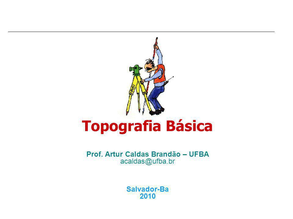 Topografia Básica Prof. Artur Caldas Brandão – UFBA acaldas@ufba.br Salvador-Ba 2010