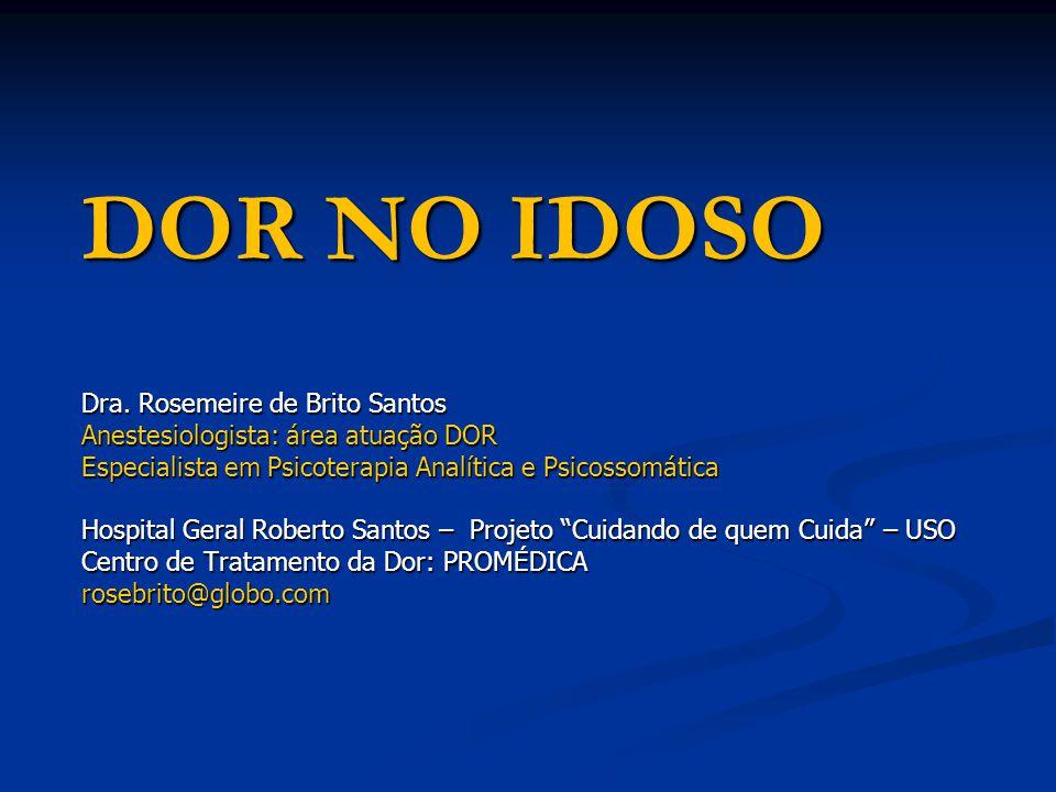 Dra. Rosemeire de Brito Santos Anestesiologista: área atuação DOR Especialista em Psicoterapia Analítica e Psicossomática Hospital Geral Roberto Santo