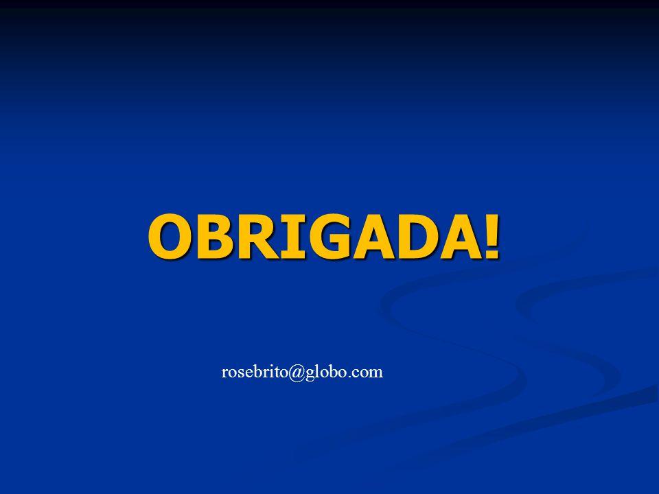 OBRIGADA! rosebrito@globo.com