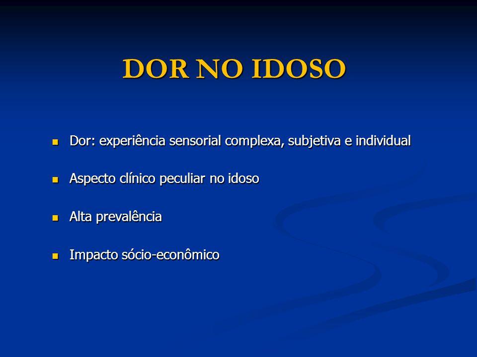 DOR NO IDOSO Dor: experiência sensorial complexa, subjetiva e individual Dor: experiência sensorial complexa, subjetiva e individual Aspecto clínico p