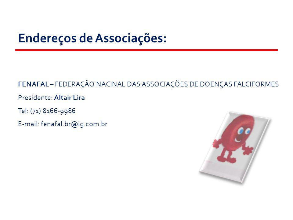 Endereços de Associações: FENAFAL – FEDERAÇÃO NACINAL DAS ASSOCIAÇÕES DE DOENÇAS FALCIFORMES Presidente: Altair Lira Tel: (71) 8166-9986 E-mail: fenaf