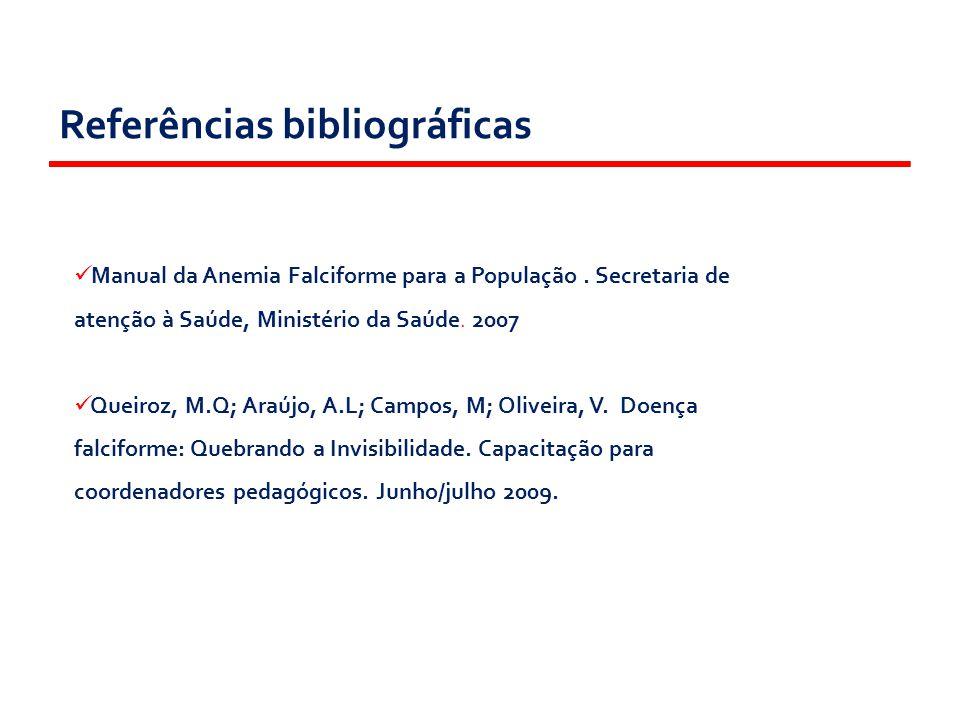 Referências bibliográficas Manual da Anemia Falciforme para a População. Secretaria de atenção à Saúde, Ministério da Saúde. 2007 Queiroz, M.Q; Araújo