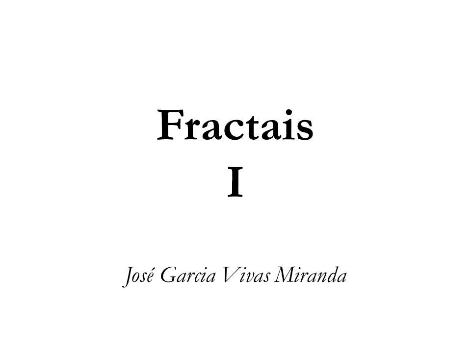 Fractais I José Garcia Vivas Miranda