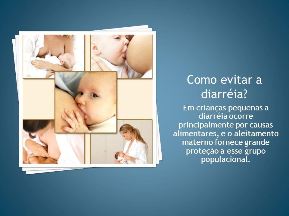 Em crianças pequenas a diarréia ocorre principalmente por causas alimentares, e o aleitamento materno fornece grande proteção a esse grupo populacional.