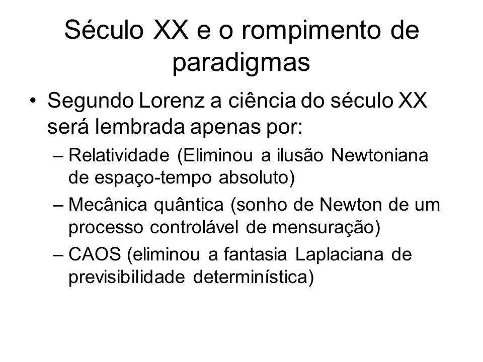 Século XX e o rompimento de paradigmas Segundo Lorenz a ciência do século XX será lembrada apenas por: –Relatividade (Eliminou a ilusão Newtoniana de