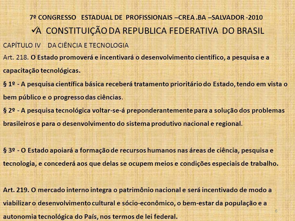 7º CONGRESSO ESTADUAL DE PROFISSIONAIS –CREA.BA –SALVADOR -2010 O SISTEMA PROFISSIONAL O SISTEMA PROFISSIONAL É REPRESENTADO PELO SISTEMA CONFEA/CREA s, QUE TEM AS SUAS atribuições definidas pela lei 5.194/66 LEI Nº 5.194, de 24 DEZ 1966 Regula o exercício das profissões de Engenheiro, Arquiteto e Engenheiro-Agrônomo, e dá outras providências.