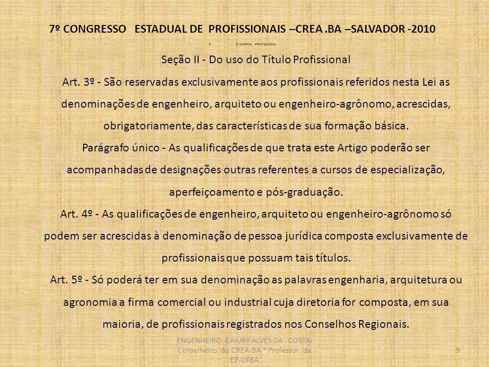 7º CONGRESSO ESTADUAL DE PROFISSIONAIS –CREA.BA –SALVADOR -2010 Seção III - Do exercício ilegal da Profissão Art.