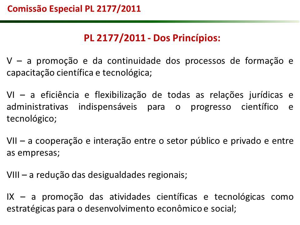 PL 2177/2011 - Dos Princípios: V – a promoção e da continuidade dos processos de formação e capacitação científica e tecnológica; VI – a eficiência e