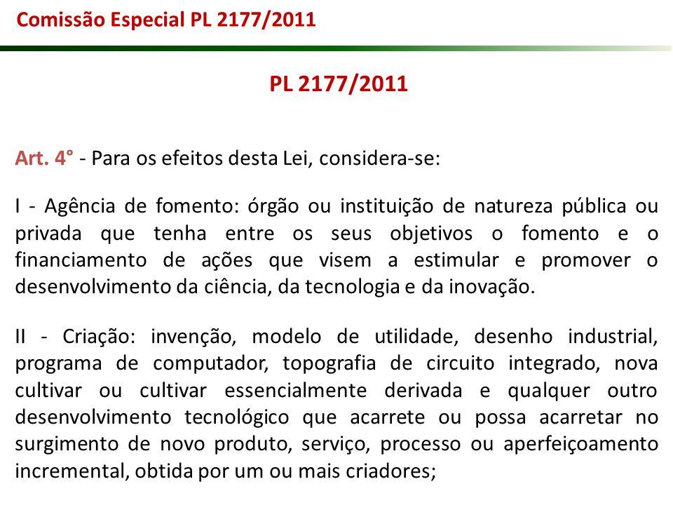 PL 2177/2011 Art. 4° - Para os efeitos desta Lei, considera-se: I - Agência de fomento: órgão ou instituição de natureza pública ou privada que tenha