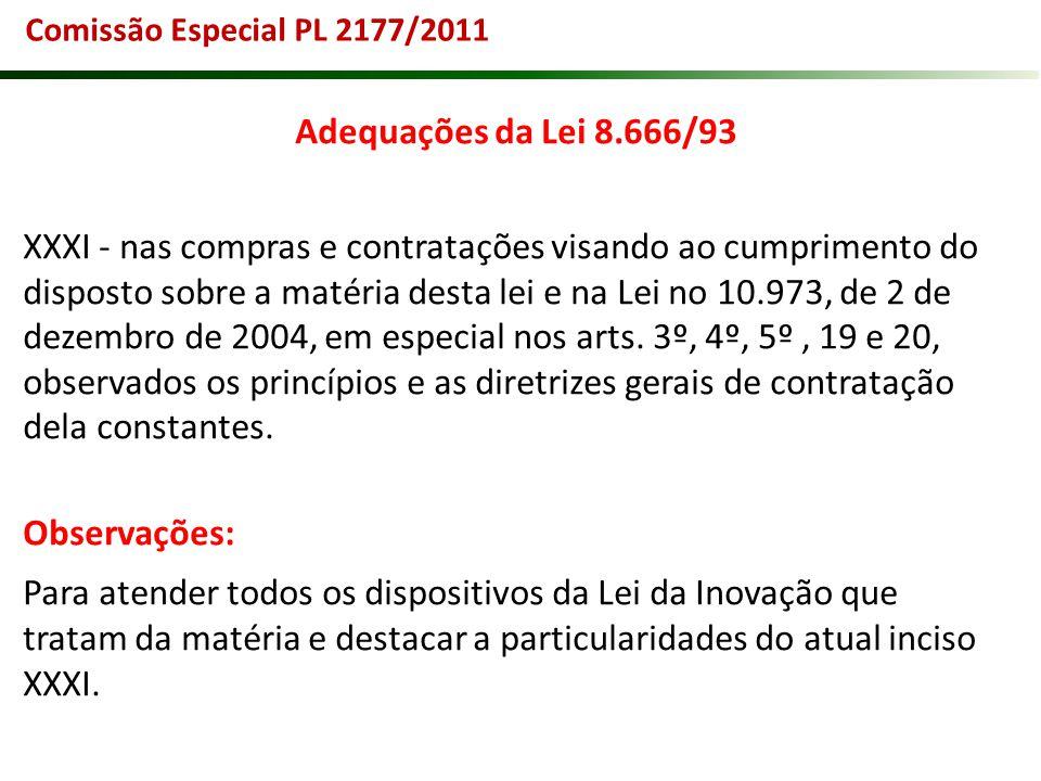 Adequações da Lei 8.666/93 XXXI - nas compras e contratações visando ao cumprimento do disposto sobre a matéria desta lei e na Lei no 10.973, de 2 de