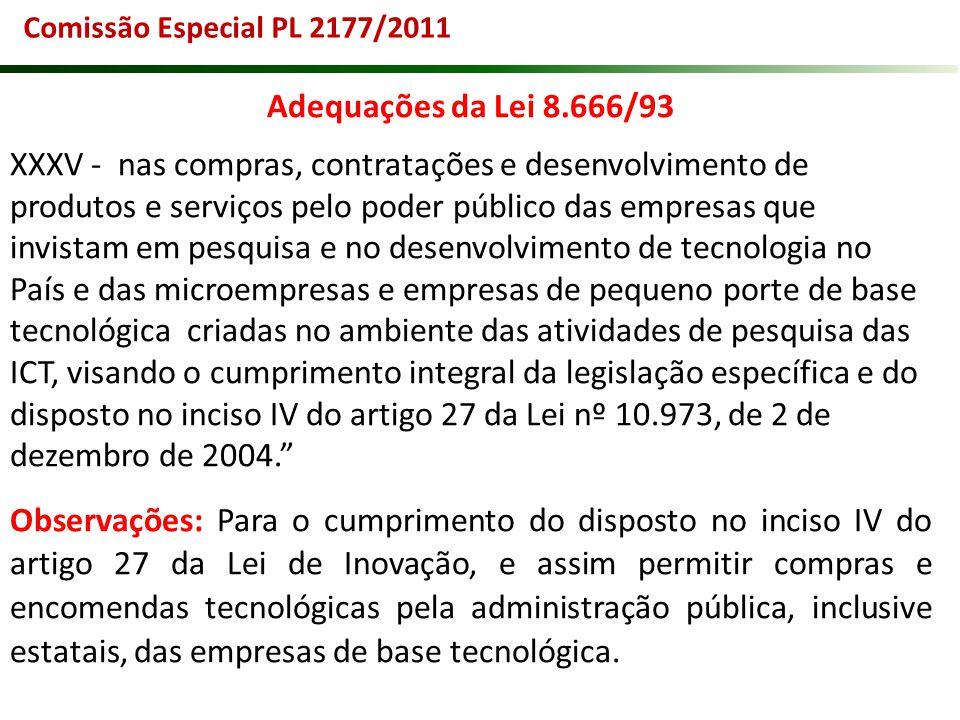 Comissão Especial PL 2177/2011 Adequações da Lei 8.666/93 XXXV - nas compras, contratações e desenvolvimento de produtos e serviços pelo poder público