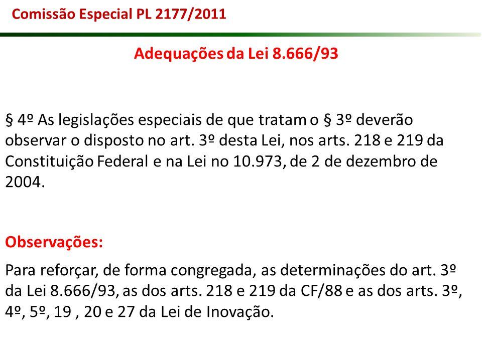 Comissão Especial PL 2177/2011 Adequações da Lei 8.666/93 § 4º As legislações especiais de que tratam o § 3º deverão observar o disposto no art. 3º de