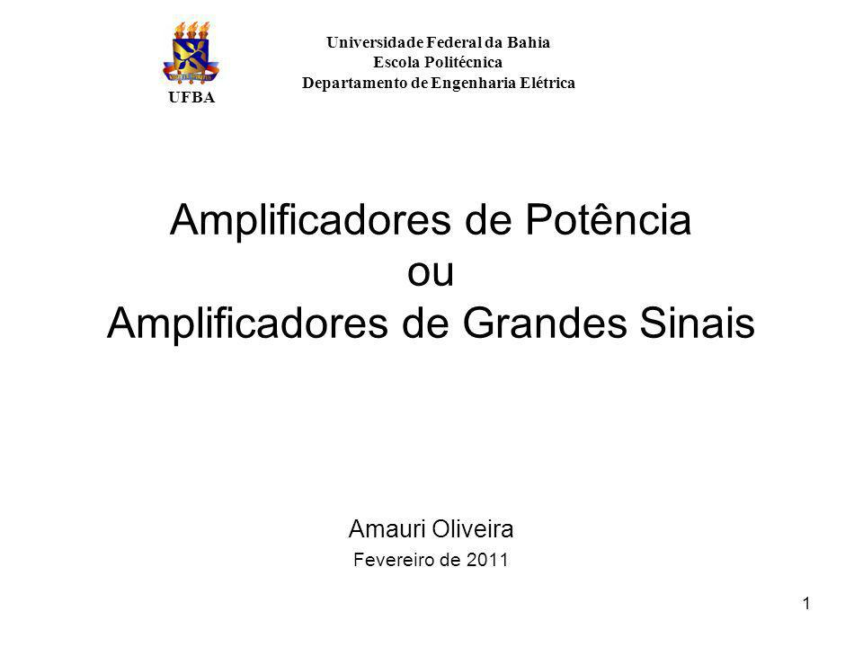 Amplificadores de Potência ou Amplificadores de Grandes Sinais Amauri Oliveira Fevereiro de 2011 Universidade Federal da Bahia Escola Politécnica Depa