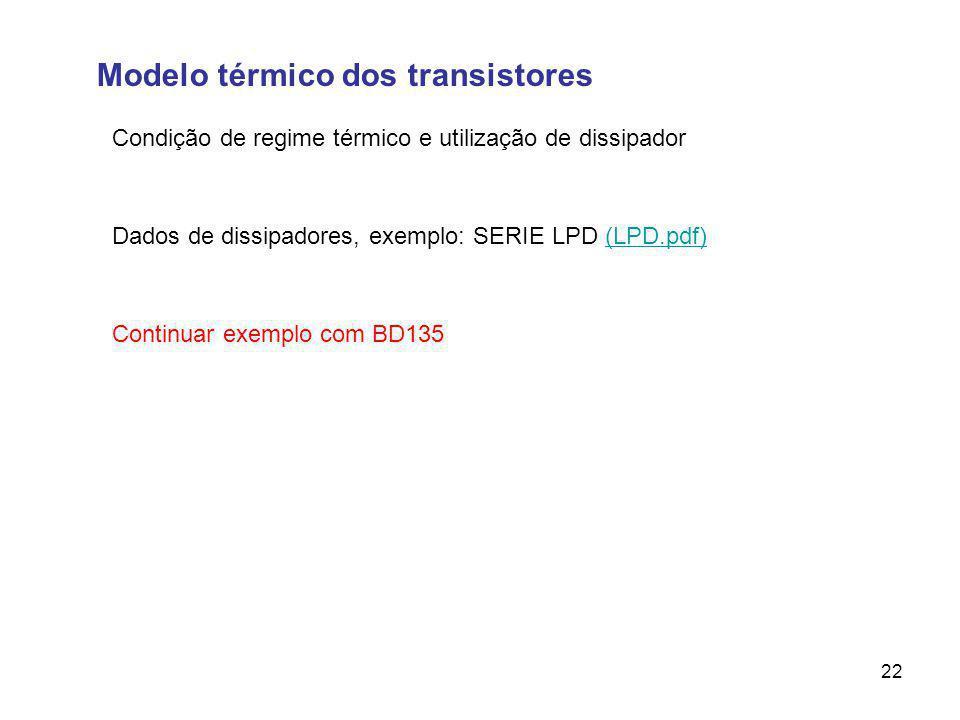 Modelo térmico dos transistores Condição de regime térmico e utilização de dissipador 22 Dados de dissipadores, exemplo: SERIE LPD (LPD.pdf)(LPD.pdf) Continuar exemplo com BD135