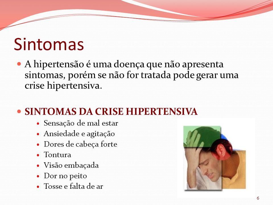 Sintomas A hipertensão é uma doença que não apresenta sintomas, porém se não for tratada pode gerar uma crise hipertensiva.