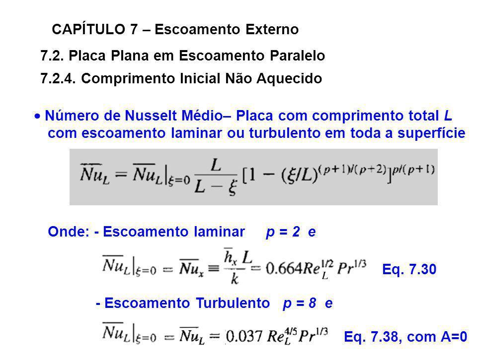 Número de Nusselt Médio– Placa com comprimento total L com escoamento laminar ou turbulento em toda a superfície Onde: - Escoamento laminar p = 2 e -