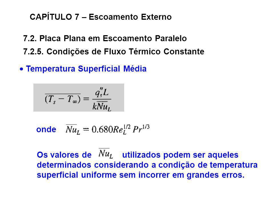 7.2. Placa Plana em Escoamento Paralelo CAPÍTULO 7 – Escoamento Externo 7.2.5. Condições de Fluxo Térmico Constante Temperatura Superficial Média onde