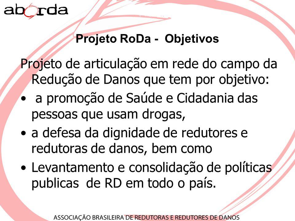 Projeto RoDa - Objetivos Projeto de articulação em rede do campo da Redução de Danos que tem por objetivo: a promoção de Saúde e Cidadania das pessoas