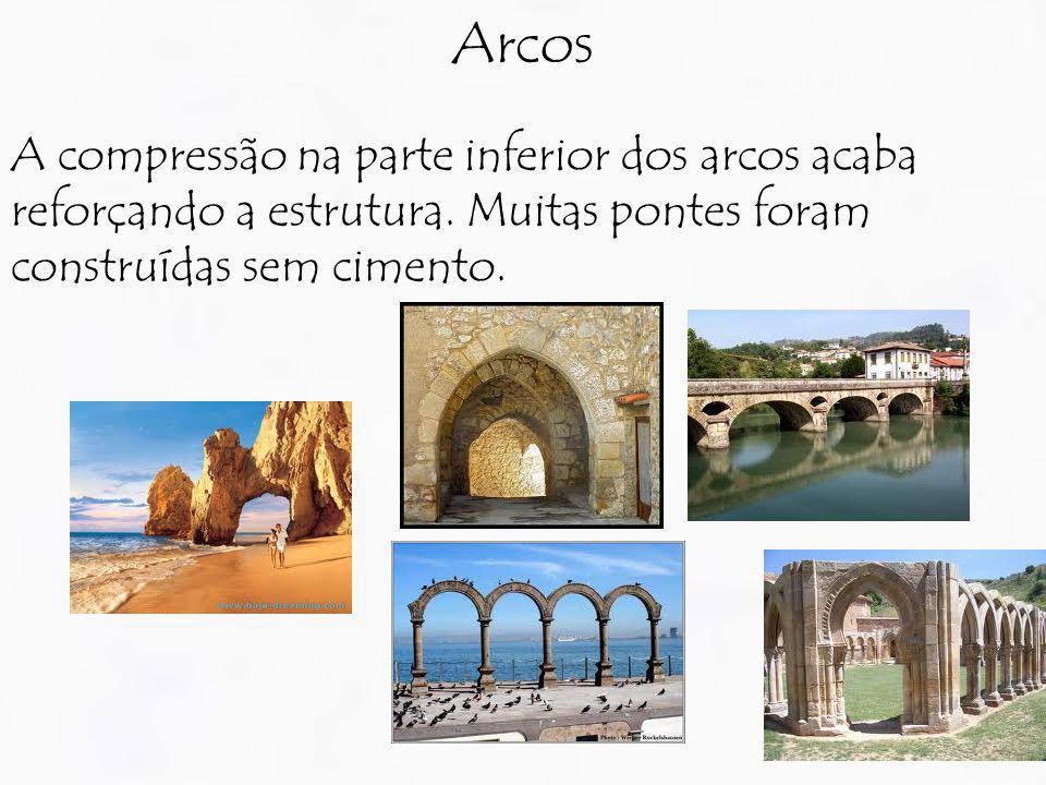 A compressão na parte inferior dos arcos acaba reforçando a estrutura. Muitas pontes foram construídas sem cimento. Arcos
