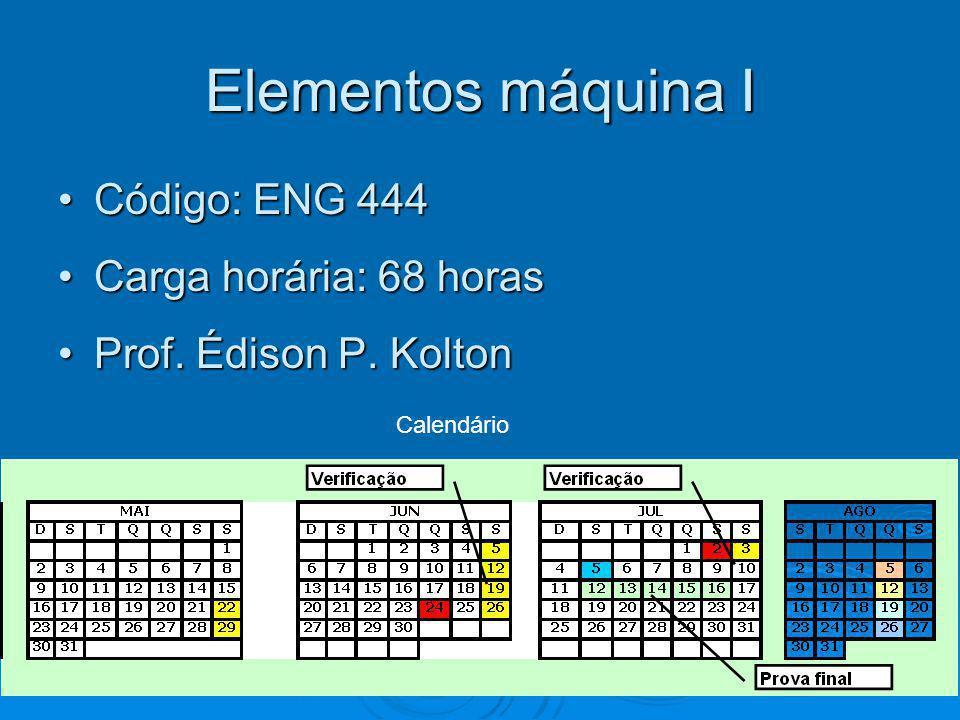 Elementos máquina I Código: ENG 444Código: ENG 444 Carga horária: 68 horasCarga horária: 68 horas Prof.