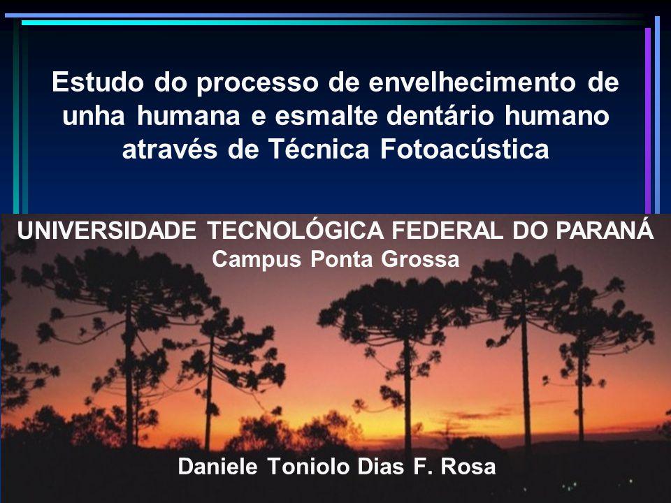 Estudo do processo de envelhecimento de unha humana e esmalte dentário humano através de Técnica Fotoacústica Daniele Toniolo Dias F. Rosa UNIVERSIDAD