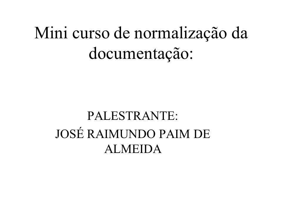 Mini curso de normalização da documentação: PALESTRANTE: JOSÉ RAIMUNDO PAIM DE ALMEIDA