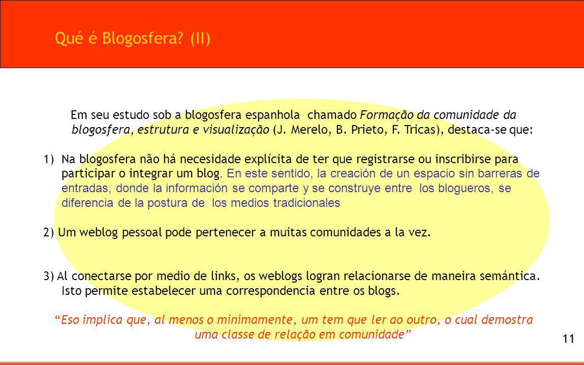 Qué é Blogosfera? (II) Em seu estudo sob a blogosfera espanhola chamado Formação da comunidade da blogosfera, estrutura e visualização (J. Merelo, B.