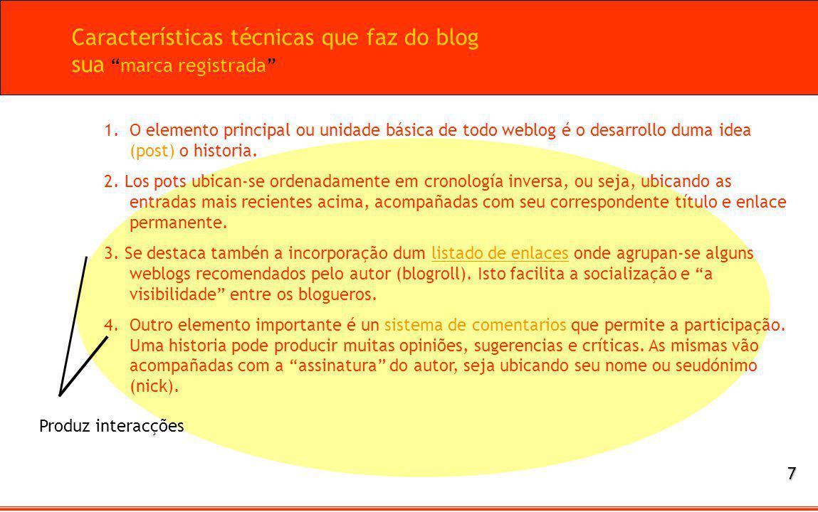 1.O elemento principal ou unidade básica de todo weblog é o desarrollo duma idea (post) o historia. 2. Los pots ubican-se ordenadamente em cronología