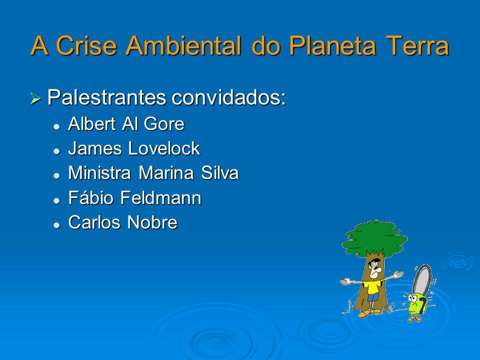 Palestrantes convidados: Palestrantes convidados: Albert Al Gore Albert Al Gore James Lovelock James Lovelock Ministra Marina Silva Ministra Marina Si