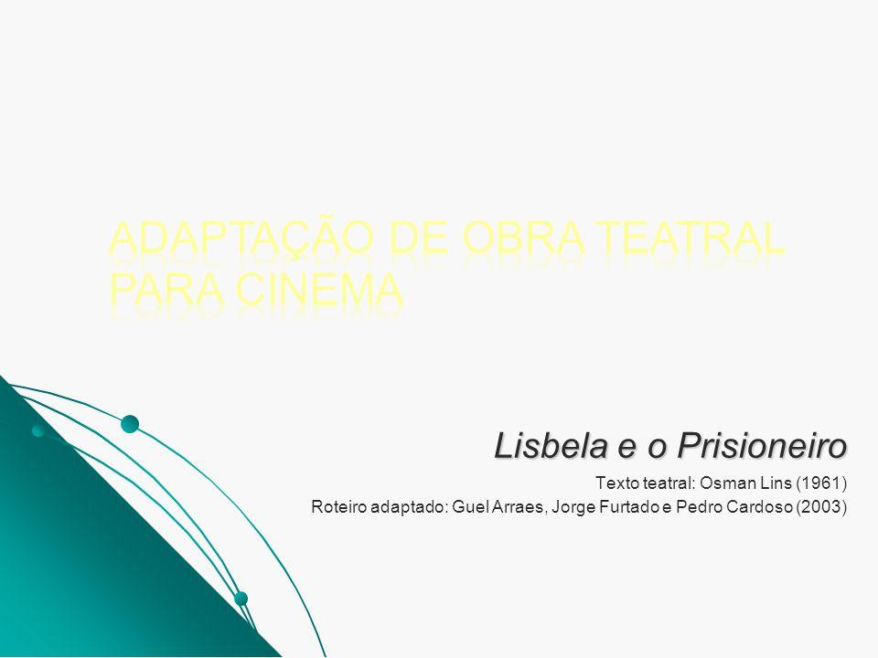 Lisbela e o Prisioneiro Texto teatral: Osman Lins (1961) Roteiro adaptado: Guel Arraes, Jorge Furtado e Pedro Cardoso (2003)