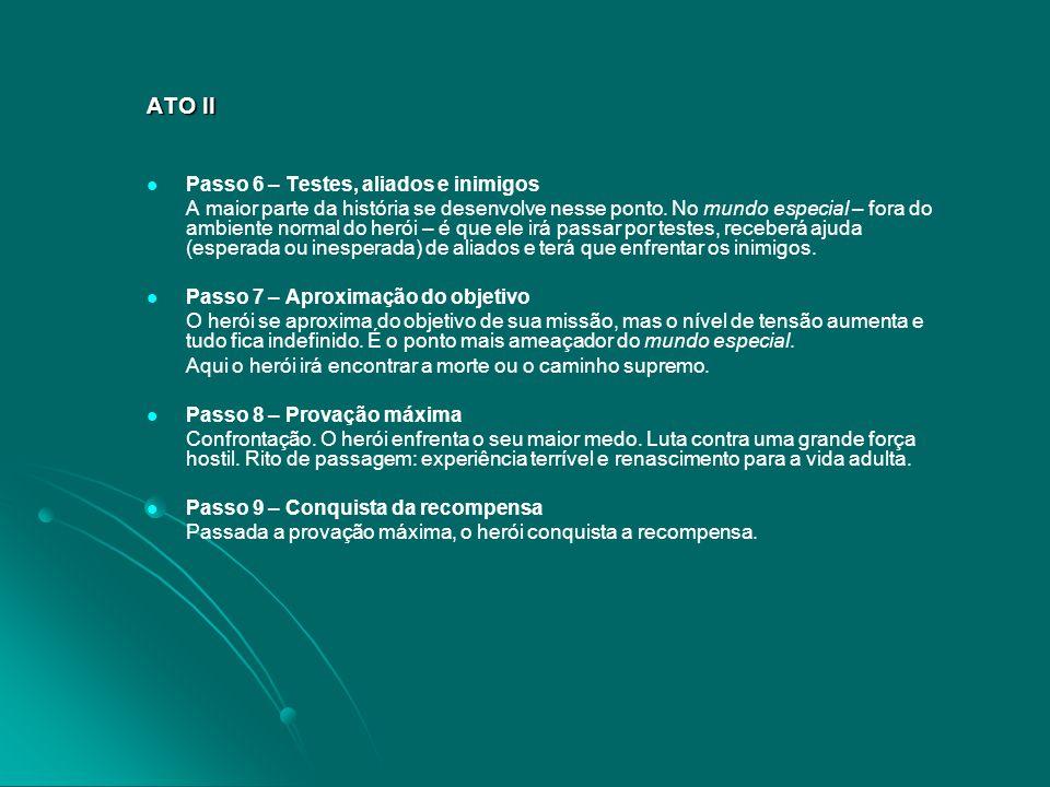 ATO II Passo 6 – Testes, aliados e inimigos A maior parte da história se desenvolve nesse ponto. No mundo especial – fora do ambiente normal do herói