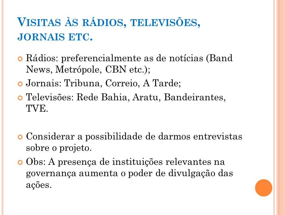 V ISITAS ÀS RÁDIOS, TELEVISÕES, JORNAIS ETC. Rádios: preferencialmente as de notícias (Band News, Metrópole, CBN etc.); Jornais: Tribuna, Correio, A T