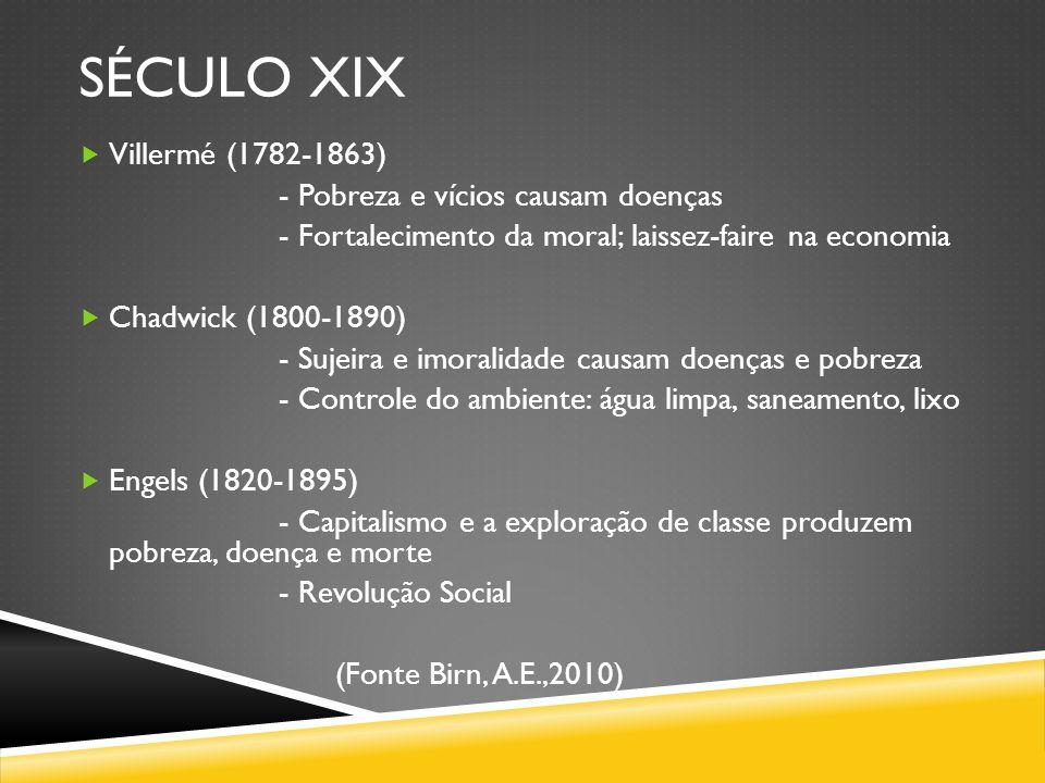 SÉCULO XIX Villermé (1782-1863) - Pobreza e vícios causam doenças - Fortalecimento da moral; laissez-faire na economia Chadwick (1800-1890) - Sujeira