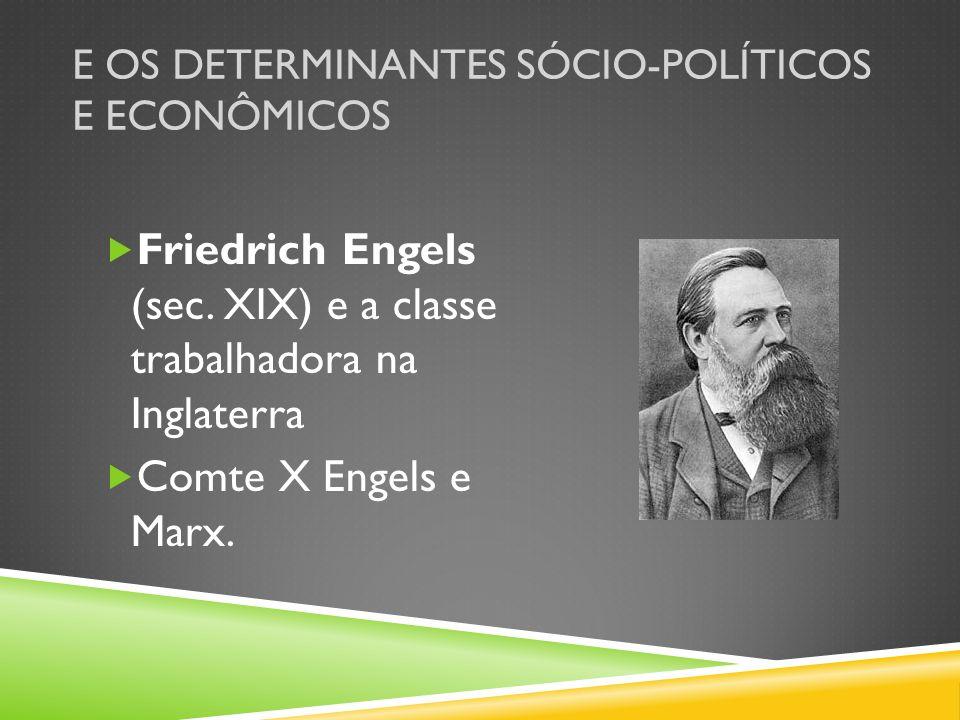 E OS DETERMINANTES SÓCIO-POLÍTICOS E ECONÔMICOS Friedrich Engels (sec. XIX) e a classe trabalhadora na Inglaterra Comte X Engels e Marx.