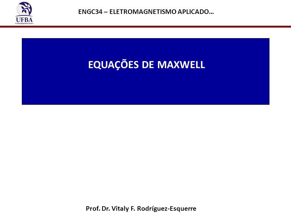 EQUAÇÕES DE MAXWELL Prof. Dr. Vitaly F. Rodríguez-Esquerre ENGC34 – ELETROMAGNETISMO APLICADO…