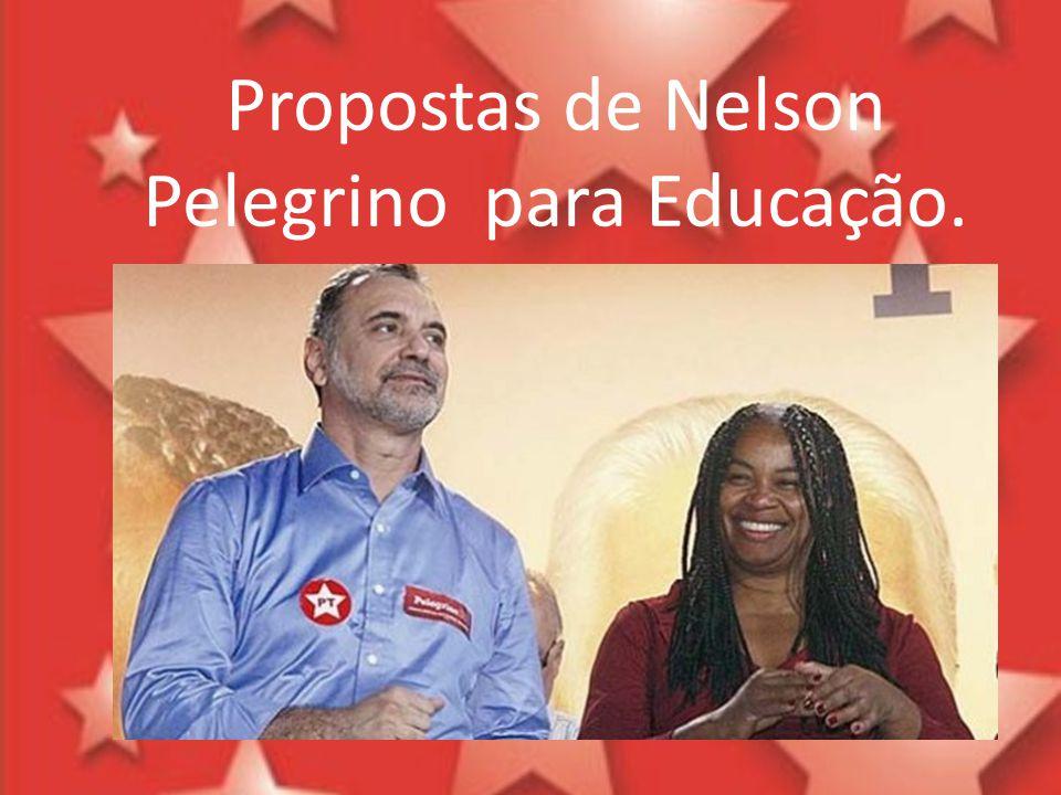 Propostas de Nelson Pelegrino Recuperar e dar manutenção às escolas: infraestrutura, equipamentos, merenda, farda e transporte.