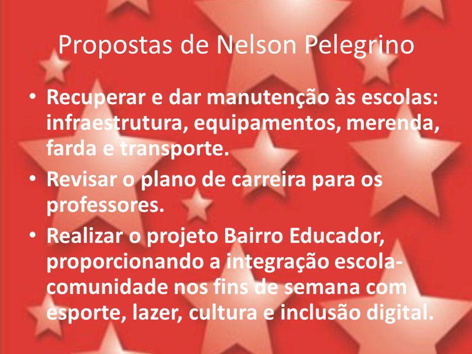 Propostas de Nelson Pelegrino Recuperar e dar manutenção às escolas: infraestrutura, equipamentos, merenda, farda e transporte. Revisar o plano de car