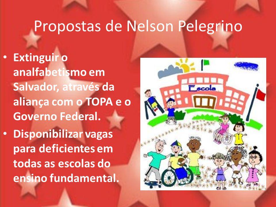 Propostas de Nelson Pelegrino Extinguir o analfabetismo em Salvador, através da aliança com o TOPA e o Governo Federal. Disponibilizar vagas para defi