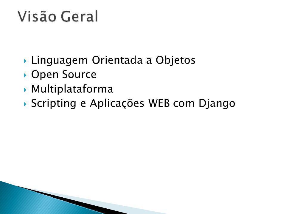 Linguagem Orientada a Objetos Open Source Multiplataforma Scripting e Aplicações WEB com Django