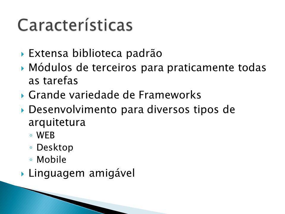 Extensa biblioteca padrão Módulos de terceiros para praticamente todas as tarefas Grande variedade de Frameworks Desenvolvimento para diversos tipos de arquitetura WEB Desktop Mobile Linguagem amigável