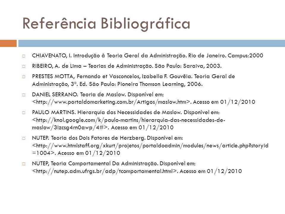 Referência Bibliográfica CHIAVENATO, I. Introdução à Teoria Geral da Administração. Rio de Janeiro. Campus:2000 RIBEIRO, A. de Lima – Teorias de Admin