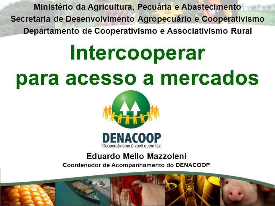 Intercooperar para acesso a mercados Ministério da Agricultura, Pecuária e Abastecimento Secretaria de Desenvolvimento Agropecuário e Cooperativismo D
