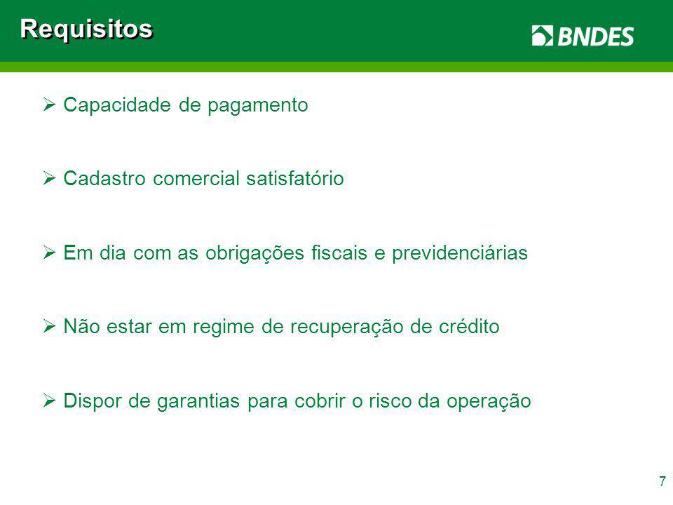 7 Requisitos Capacidade de pagamento Cadastro comercial satisfatório Em dia com as obrigações fiscais e previdenciárias Não estar em regime de recuper