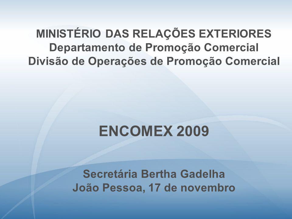 MINISTÉRIO DAS RELAÇÕES EXTERIORES Departamento de Promoção Comercial Divisão de Operações de Promoção Comercial ENCOMEX 2009 Secretária Bertha Gadelh