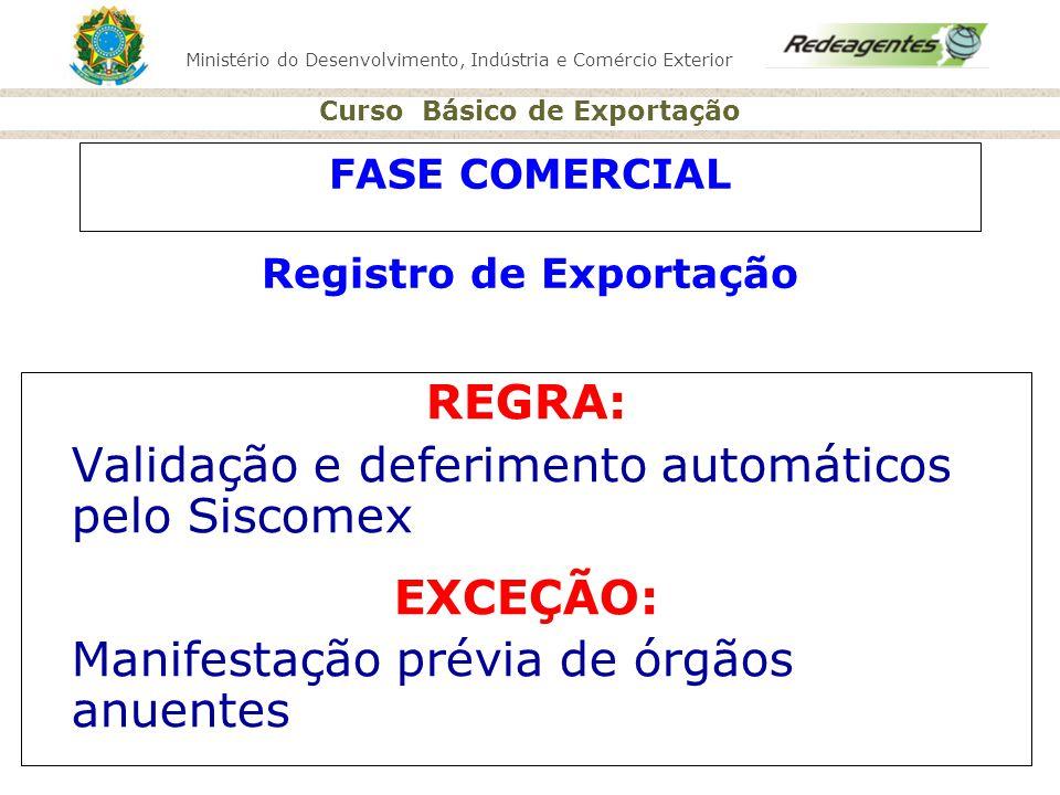 Ministério do Desenvolvimento, Indústria e Comércio Exterior Curso Básico de Exportação FASE COMERCIAL Registro de Exportação REGRA: Validação e defer